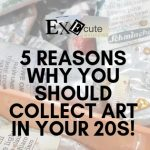 5 Reasons Why You Should Collect Art in Your 20s!